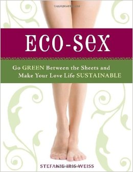 Eco-Sex: Go Green Between the Sheets and Make Your Love Life Sustainable